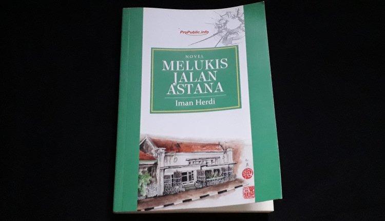 Resensi Novel Melukis Jalan Astana, Hegemoni yang Tak Berkesudahan